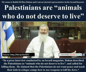 "Knesset member inhuman Rabbi Eli Ben Dahan:""Palestinians are animals ..."