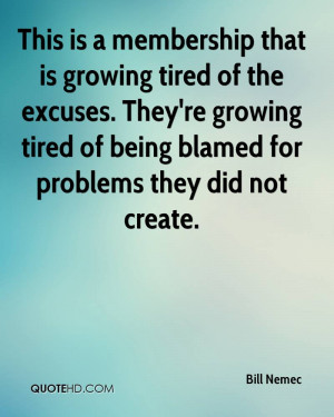 ... Tired Of Being Blamed For Problems They Did Not Create. - Bill Nemec