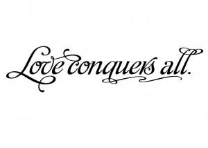 all love conquers all love conquers all love conquers all love ...