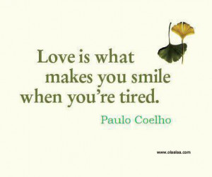 Love Thoughts- Paulo Coelho-quotes-what-is-love-smile-tired