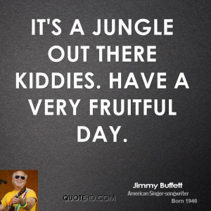 It's a jungle out there kiddies. Have a very fruitful day.