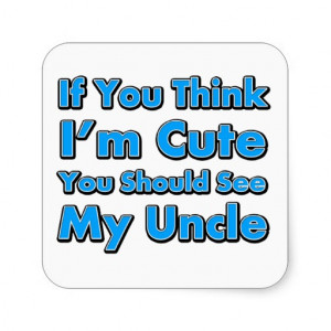 If You Think I'm Cute You Should See My Uncle Stickers from Zazzle.
