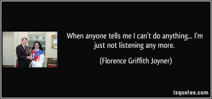 When anyone tells me I can't do anything... I'm just not listening any ...