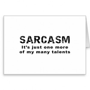 Sarcasm - Funny Sayings and Quotes Cards