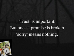... Is Important. But Once a Promise Is Broken 'Sorry' Means Nothing