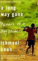 Long Way Gone: Memoirs of a Boy Boy Soldier, by Ishmael Beah
