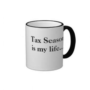 tax_season_is_my_life_funny_tax_season_quote_mug ...