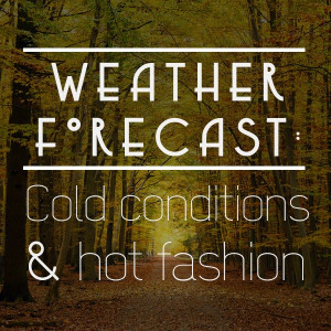 Weather forecast: cold conditions & hot fashion. #autumn #quote