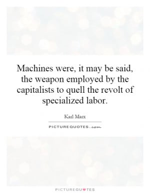 ... capitalists to quell the revolt of specialized labor. Picture Quote #1