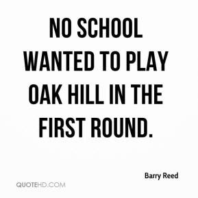 No school wanted to play Oak Hill in the first round.