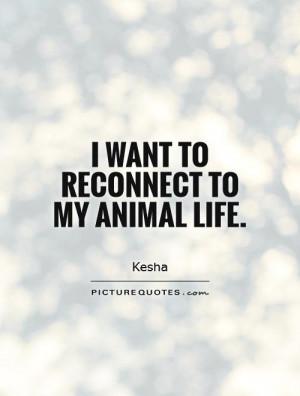Animal Quotes Kesha Quotes