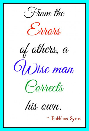 ... learn from mistakes but wise people learn from others' mistakes