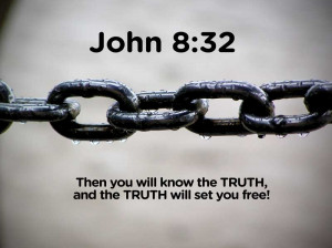 ... - Then you will know the truth, and the truth will set you free