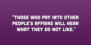 Those who pry into other people's affairs will hear what they do not ...