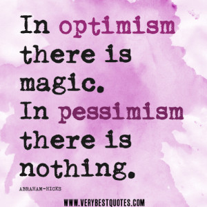optimism quotes, In optimism there is magic. In pessimism there is ...