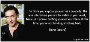 expose yourself as a celebrity, the less interesting you are to watch ...