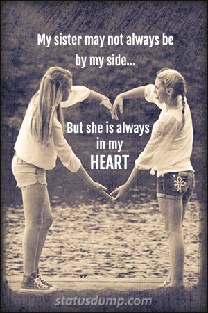 My sister may not always be by my side… But she is always in my ...