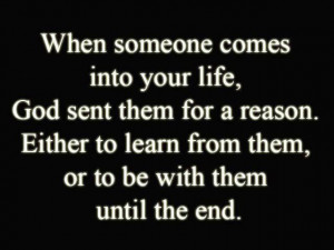 When someone comes intoyour life, God sent them for a reason
