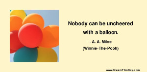 Nobody can be uncheered with a balloon .