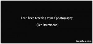 had been teaching myself photography. - Ree Drummond