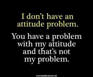 Dont Have Attitude Problem