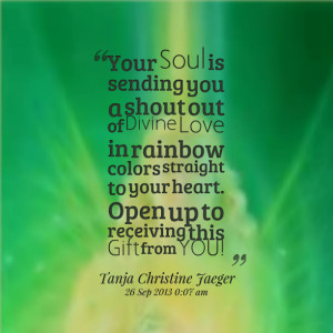 Quotes Picture: your soul is sending you a shout out of divine love in ...