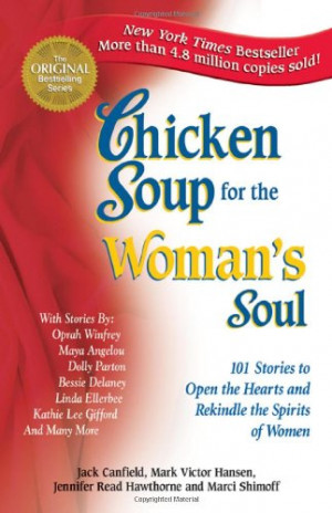 Chicken Soup for the Woman's Soul: 101 Stories to Open the Hearts and ...