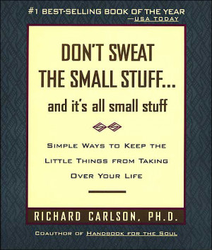 Don't Sweat The Small Stuff....