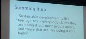 Sustainable Development Like Teenage Sex Everybody Claims They