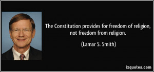 ... for freedom of religion, not freedom from religion. - Lamar S. Smith