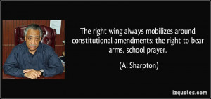 ... amendments: the right to bear arms, school prayer. - Al Sharpton