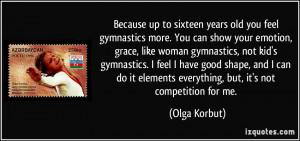 show your emotion, grace, like woman gymnastics, not kid's gymnastics ...