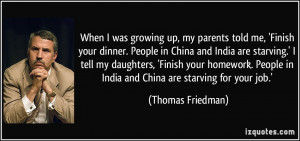 When I was growing up, my parents told me, 'Finish your dinner. People ...