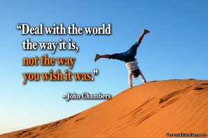 "Inspirational Quote: ""Deal with the world the way it is, not the way ..."