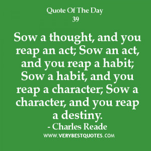 Quote of the day, character quotes, Sow a thought, and you reap an act
