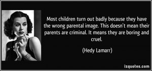 Most children turn out badly because they have the wrong parental ...
