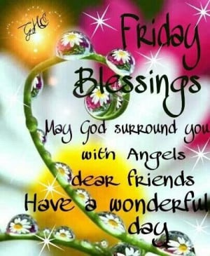 HAVE A BLESSED FRIDAY !!!!!Beautiful Blessed, Happy Friday, Have A ...