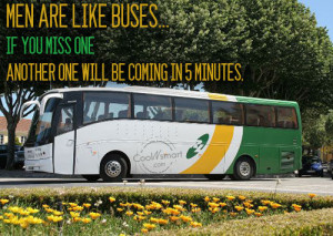 Funny Men Quotes Quote: MEN ARE LIKE BUSES… IF YOU MISS... Funny-Men ...