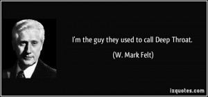 the guy they used to call Deep Throat. - W. Mark Felt