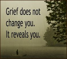 Grief You were my Touch Stone and my best friend. I'm lost without you ...