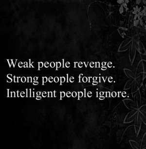 Strong People Forgive intelligent People Ignore