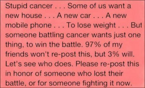 But someone battling cancer wants just one thing, to win the battle ...