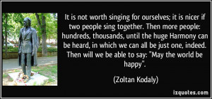 It is not worth singing for ourselves; it is nicer if two people sing ...