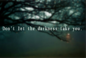 darkness, death, depression, dont, inspiration, love, no, quote ...