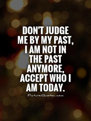 Past Quotes Today Quotes Dont Judge Me Quotes Judge Quotes Living In ...