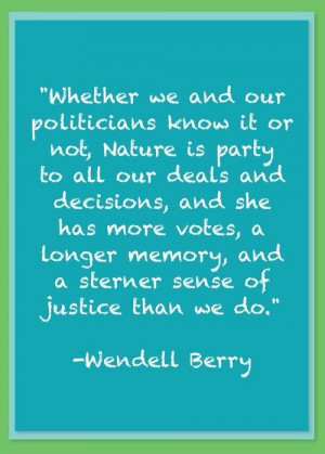 Wendell Berry Nature Quote. His words are well worth reading ...