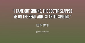 came out singing, the doctor slapped me on the head, and I started ...