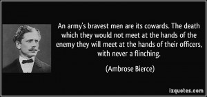 An army's bravest men are its cowards. The death which they would not ...