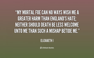 quote-Elizabeth-I-my-mortal-foe-can-no-ways-wish-84207.png