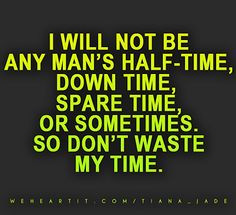 ... Wasting My Time Quotes, Awesome Quotes, Wasted My Time Quotes, Quotes